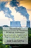 Diccionario Especializado de Términos Técnicos: Ambiental: Terminología Ambiental Inglés-Español-Inglés (Spanish Edition)