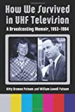 How We Survived in UHF Television: A Broadcasting Memoir, 19531984 (0786466669) by Kitty Broman Putnam