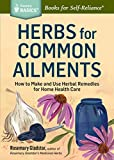 Herbs for Common Ailments: How to Make and Use Herbal Remedies for Home Health Care. A Storey Basics® Title