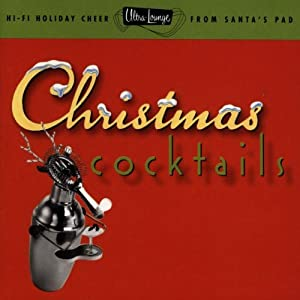 Ultra-Lounge: Christmas Cocktails, Part One