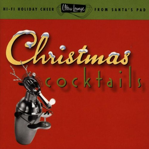 Ultra-Lounge: Christmas Cocktails, Part One by Various Artists, Peggy Lee, Nat King Cole, Ray Anthony and Kay Starr