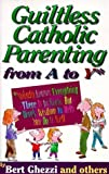 Guiltless Catholic Parenting from A to y [Paperback]