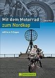 Mit dem Motorrad zum Nordkap: Tourenführer von Hamburg an der norwegischen Küste entlang über die Lofoten zum Nordkap und über Finnland und Schweden zurück: 6600 km in 15 Etappen