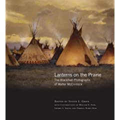 Lanterns on the Prairie: The Blackfeet Photographs of Walter Mcclintock (The Western Legacies Series)