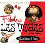 Fabulous Las Vegas in the 50s: Glitz, Glamour & Games