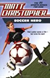 Soccer Hero (Matt Christopher Sports Fiction) (031611345X) by Christopher, Matt