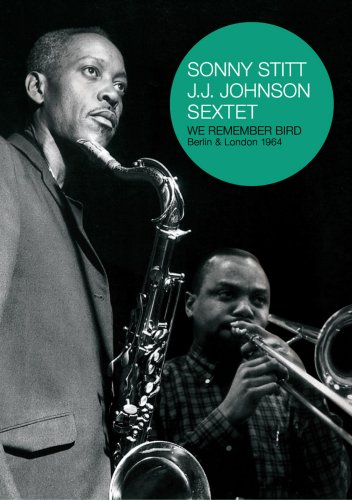 Sonny Stitt/J.J. Johnson Sextet - We Remember Bird - Berlin & London 1964 [DVD] [2008]