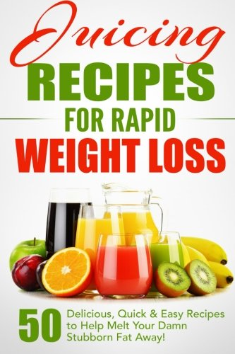 Juicing Recipes for Rapid Weight Loss: 50 Delicious, Quick & Easy Recipes to Help Melt Your Damn Stubborn Fat Away! (Juice Cleanse, Juice Diet, ... Juicing Books, Juicing Recipes) (Volume 1) (Juicer Books Recipes compare prices)