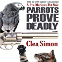 Parrots Prove Deadly: A Pru Marlowe Pet Noire, Book 3 Audiobook by Clea Simon Narrated by Tavia Gilbert