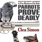 Parrots Prove Deadly: A Pru Marlowe Pet Noire, Book 3   Clea Simon