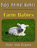 Baby Animal Names: Farm Babies (What Am I Series)