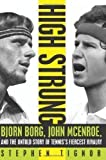img - for High Strung: Bjorn Borg, John McEnroe, and the Untold Story of Tennis's Fiercest Rivalry by Stephen Tignor 1st (first) U.S Edition (2011) book / textbook / text book