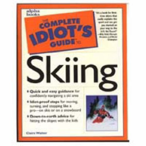 The Complete Idiot's Guide to Skiing (The Complete Idiot's Guide) (The Complete Idiot's Guide), Walter,Claire
