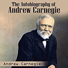Autobiography of Andrew Carnegie Audiobook by Andrew Carnegie Narrated by Kevin Theis