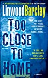Too Close to Home: A Thriller Linwood Barclay