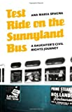 img - for Test Ride on the Sunnyland Bus: A Daughter's Civil Rights Journey (River Teeth Literary Nonfiction Prize) [Paperback] [2010] (Author) Ana Maria Spagna book / textbook / text book