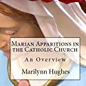Marian Apparitions of the Catholic Church (The Overview Series) Audiobook by Marilynn Hughes Narrated by Jay Mawhinney