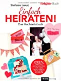 Einfach heiraten!: Das BRIGITTE-Hochzeitsbuch: Das Hochzeitsbuch