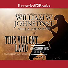 This Violent Land: A Smoke Jensen Novel of the West Audiobook by William W. Johnstone, J. A. Johnstone Narrated by Jack Garrett