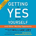 Getting to Yes with Yourself: (And Other Worthy Opponents) Hörbuch von William Ury Gesprochen von: William Ury