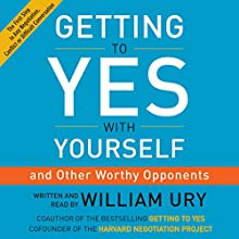 Getting to Yes with Yourself: (And Other Worthy Opponents) (       UNABRIDGED) by William Ury Narrated by William Ury