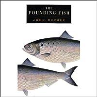 The Founding Fish (       UNABRIDGED) by John McPhee Narrated by John McPhee