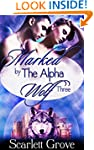 Marked By The Alpha Wolf: Book Three...