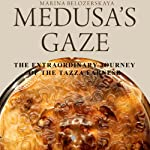 Medusa's Gaze: The Extraordinary Journey of the Tazza Farnese | Marina Belozerskaya
