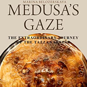 Medusa's Gaze: The Extraordinary Journey of the Tazza Farnese | [Marina Belozerskaya]