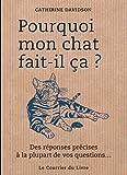 echange, troc Catherine Davidson - Pourquoi mon chat fait-il ça ? : Des réponses précises à la plupart de vos questions...