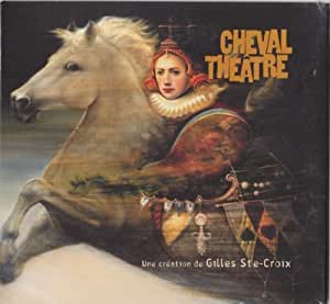 Cheval Theatre: Un Creation De