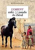 echange, troc Jean-Louis Gouraud - L'Orient : Enfer et paradis du cheval
