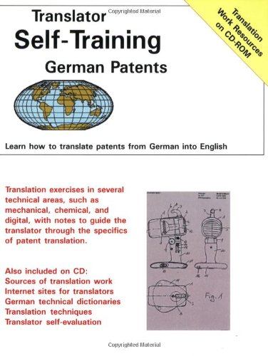Translator Self-Training--German Patents: Learn How to Translate Patents from German into English (Translators Self-Training)