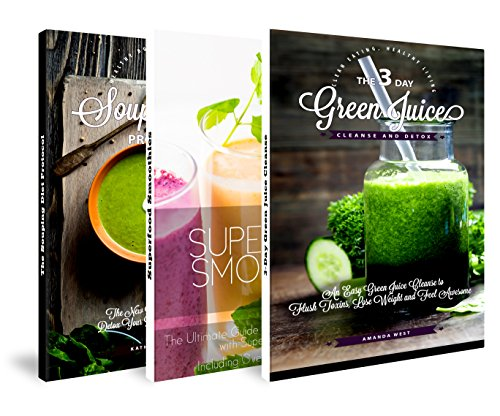 Green Juice, Superfood Smoothie, Souping Diet Bundle: Liquid Food Diets That Work