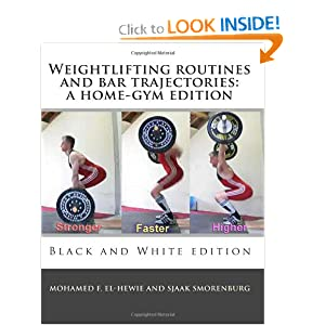 Weightlifting routines and bar trajectories: a home-gym edition: Black and White edition Mohamed F. El-Hewie and Sjaak Smorenburg