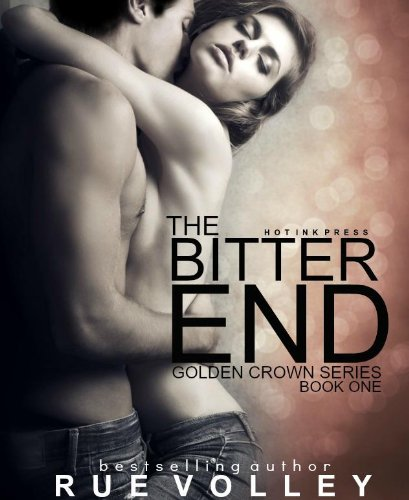 The Bitter End (The Golden Crown Series) by Rue Volley