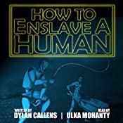 How to Enslave a Human | [Dylan Callens]