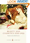 Beauty and Cosmetics 1550-1950 (Shire...
