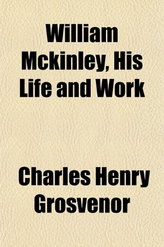 William Mckinley, His Life and Work