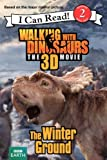 Walking with Dinosaurs: The Winter Ground (I Can Read Book 2)
