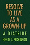 img - for RESOLVE TO LIVE AS A GROWN-UP: A DIATRIBE book / textbook / text book