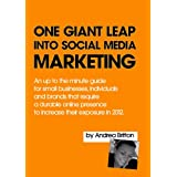 One Giant Leap Into Social Media Marketing: An Up To The Minute Guide For Small Businesses, Individuals, And Brands That Require A Durable Online Presence To Increase Their Exposure In 2012by Andrea Britton