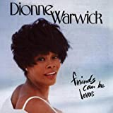 Friends Can Be Lovers ~ Dionne Warwick