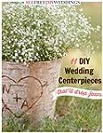 11 DIY Wedding Centerpieces That'll D...