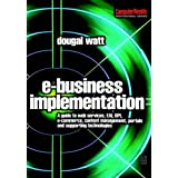 E-business Implementation:: A guide to web services, EAI, BPI, e-commerce, content management, portals, and supporting technologies