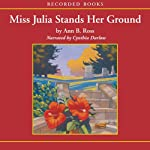Miss Julia Stands Her Ground (       UNABRIDGED) by Ann Ross Narrated by Cynthia Darlow