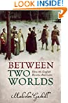 Between Two Worlds: How the English B...