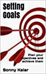 Setting Goals: Plan your objectives a...