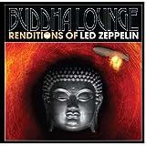 echange, troc Various Artists - Buddha Lounge Renditions of Led Zepplin