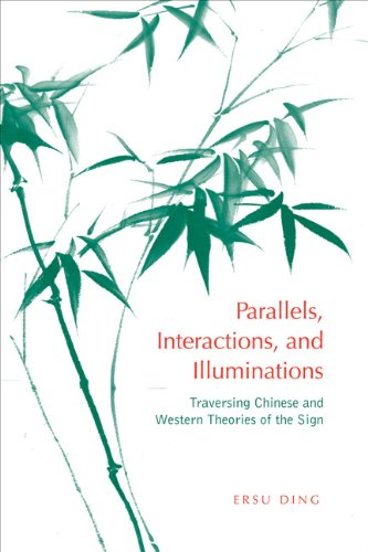 Parallels, Interactions, and Illuminations: Traversing Chinese and Western Theories of the Sign (Toronto Studies in Semi